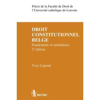 droit constitutionnel belge fondements  institutions