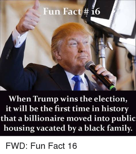 Trump Wins Memes - fun fact when trump wins the election it will be the first time in history that a billionaire