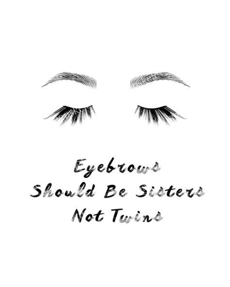 Eyebrows Should Be Sisters, Not Twins Print   Makeup   Eyelashes   Etsy in 2019   Eyebrow quotes