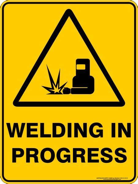 WELDING IN PROGRESS ? Australian Safety Signs