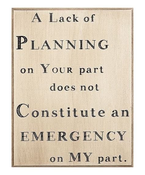 Your Lack Of Planning Quotes