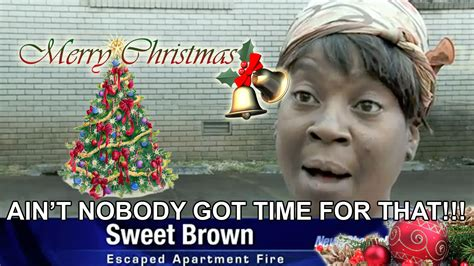 Sweet Brown Meme - sweet brown xmas sweet brown ain t nobody got time for that know your meme