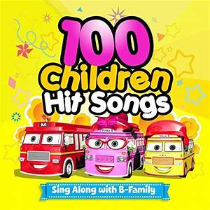 100 Children Hit Songs : Sing Along with B-Family by ...