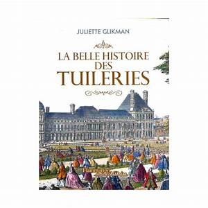 La Belle Histoire : juliette glikman la belle histoire des tuileries ~ Melissatoandfro.com Idées de Décoration