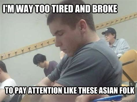 Too Tired Meme - i m way too tired and broke to pay attention like these asian folk asia 1 usa still lazy