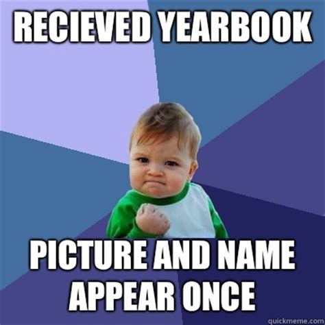 Yearbook Kid Meme - recieved yearbook picture and name appear once success kid quickmeme
