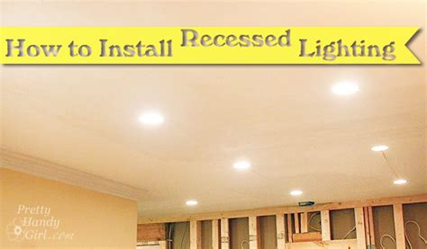 how to install recessed lights pretty handy