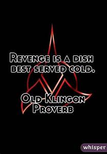Revenge is a dish best served cold. Old Klingon Proverb