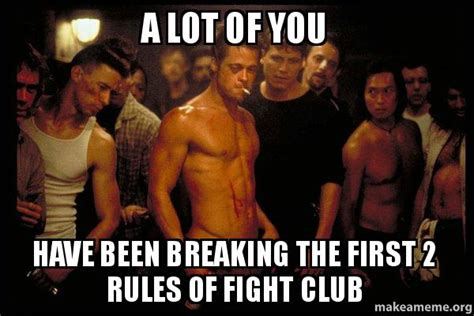 Fight Club Memes - a lot of you have been breaking the first 2 rules of fight club fight club make a meme