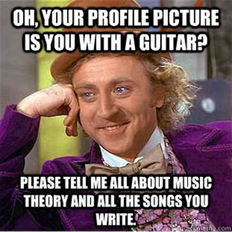 Music Theory Memes - oh your profile picture is you with a guitar please tell me all about music theory and all the