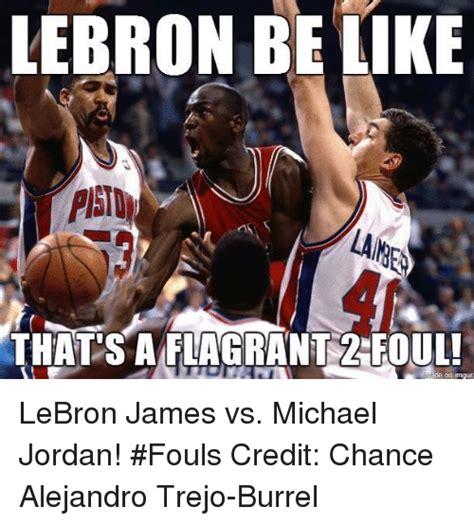Lebron Jordan Meme - lebron be like thatsaflagrant 2 foul lebron james vs michael jordan fouls credit chance