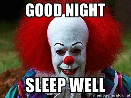 Good Night Memes - good night sleep well pennywise the clown meme generator