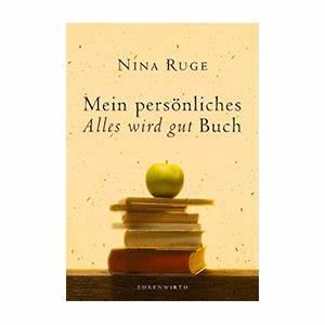 Nina Ruge Bücher : mein pers nliches alles wird gut buch nina ruge ~ Lizthompson.info Haus und Dekorationen