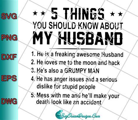 Reza rahadian prilly latuconsina kevin ardilova kehidupan inggit sangat. 5 Things You Should Know About My Husband Svg Png Eps Dxf, Cut File - Designs Digital Download