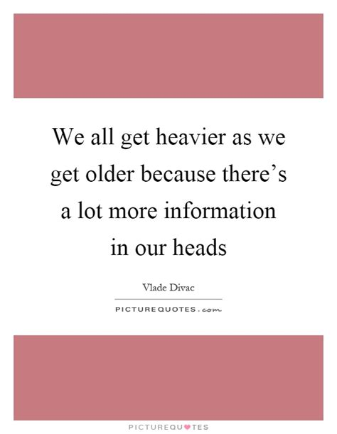 As We Get Older Quotes