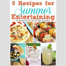 5 Recipes For Summer Entertaining  Happy Brown House