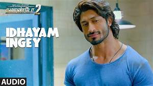 Idhayam Ingey Full Song Audio | Commando 2 | Vidyut Jamwal ...
