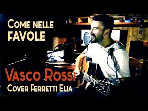 Vasco Cover by Vasco Come Nelle Favole Cover By Ferretti Elia