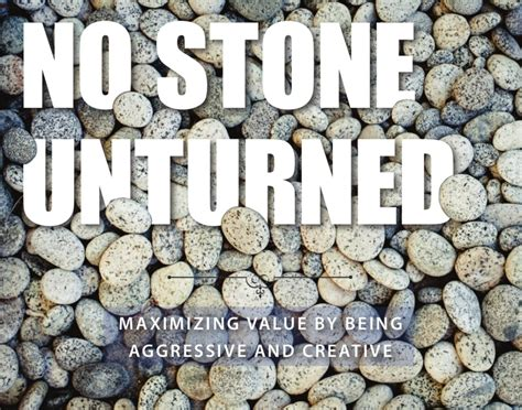 No stone unturned: Maximizing value by being aggressive ...