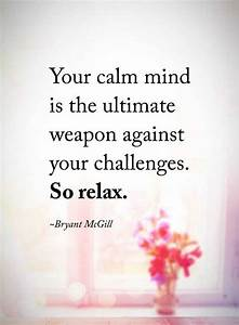 Inspirational Quotes So Relax Your Calm Mind Is The ...
