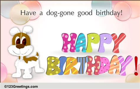These wishes will help your friends feel happy on their day of celebration. Dog-gone Good Birthday! Free Happy Birthday eCards, Greeting Cards   123 Greetings
