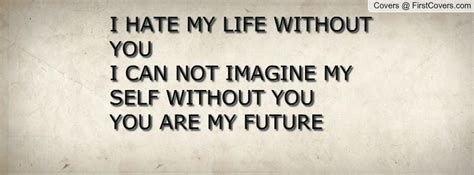 I Hate My Life Without You Quotes