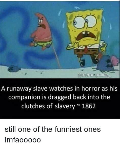 Slavery Memes - 25 best memes about meme police meme police memes