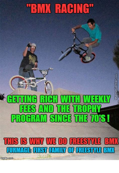 Bmx Meme - bmx racing vs freestyle bmx by crazylacy64 meme center