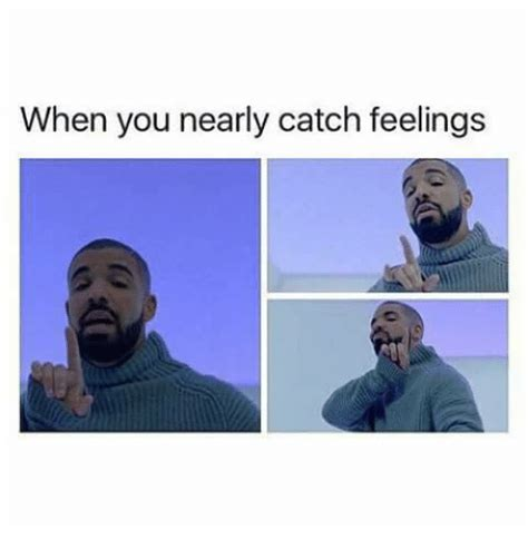 Catching Feelings Meme - when you nearly catch feelings meme on sizzle