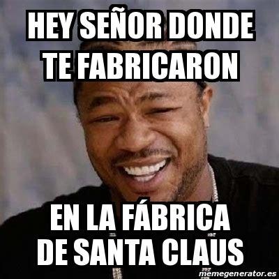 Memes De Santa Claus - meme yo dawg hey se 241 or donde te fabricaron en la f 225 brica