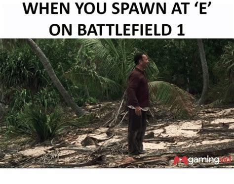 Battlefield 1 Memes - when you spawn at e on battlefield 1 gaming dank meme on sizzle