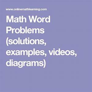 Math Word Problems  Solutions  Examples  Videos  Diagrams