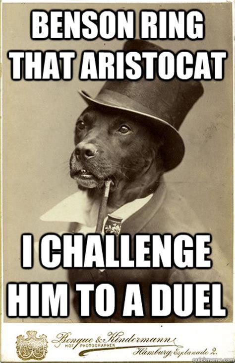 Benson Dog Meme - benson ring that aristocat i challenge him to a duel old money dog quickmeme