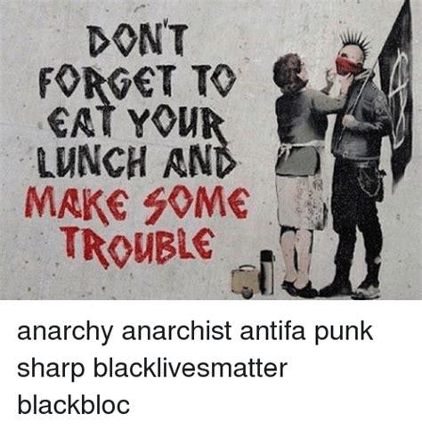 Antifa Memes - dont eat you make some trouble anarchy anarchist antifa punk sharp blacklivesmatter blackbloc