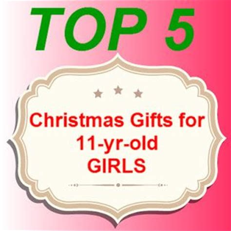 5 top christmas gift suggestions for 11 yr old girls