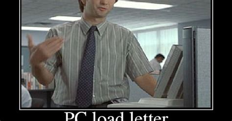 Office Space Paper Jam by Quot Pc Load Letter Quot Lmfao Office Space