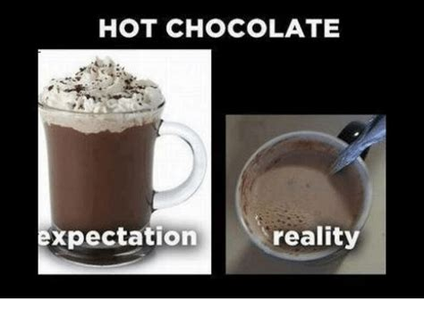 Hot Chocolate Memes - 25 best memes about expectation reality expectation reality memes