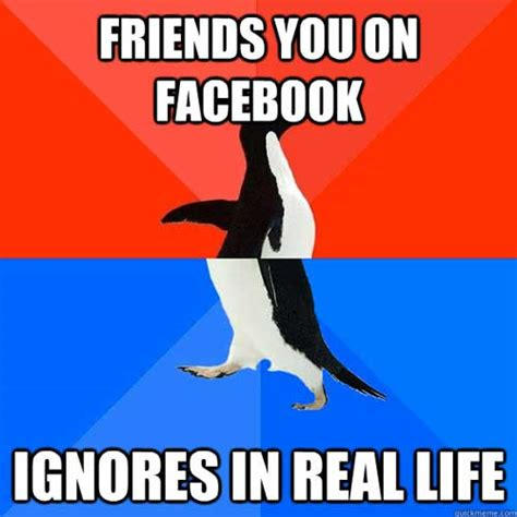 Facebook Friends Meme - 10 things you should not dare to do outside facebook in real world