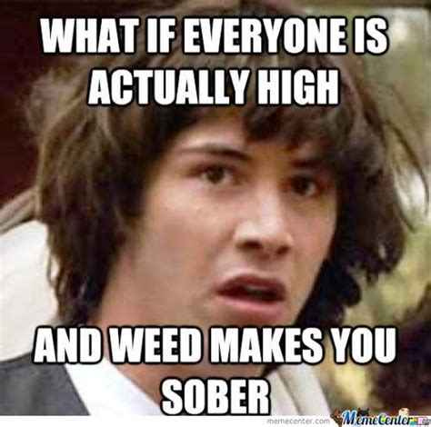 What If Meme - what if everyone is actually high by mustapan meme center