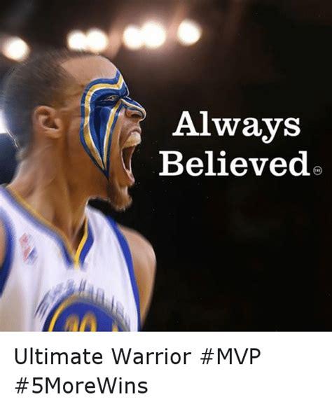 Ultimate Warrior Meme - always believed ultimate warrior mvp 5morewins basketball meme on sizzle