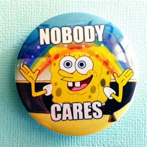 No One Cares Spongebob Meme - best 20 nobody cares ideas on pinterest nobody cares quotes nobody likes me and feeling sad