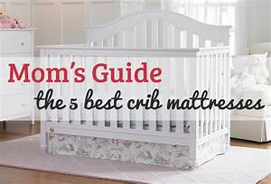 Mom U0026 39 S Guide 2019  The 5 Best Crib Mattresses For Safe