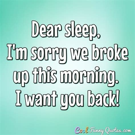 Sleeper Quotes by Dear Sleep I M Sorry We Up This Morning I Want You