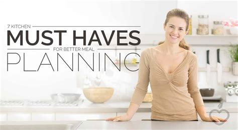 kitchen must haves 7 kitchen must haves for better meal planning east