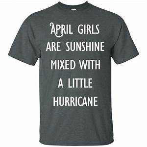 Anvil T Shirts Size Chart April Girls Are Sunshine Mixed With A Little Hurricane T