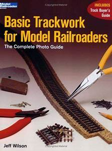 Basic Trackwork For Model Railroaders  The Complete Photo