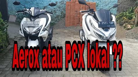 Pcx 2018 Aerox by Pcx 2018 Atau Aerox Tipe S Pendapat Pemakai