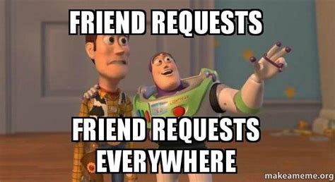 Friend Request Meme - friend requests friend requests everywhere buzz and woody toy story meme make a meme