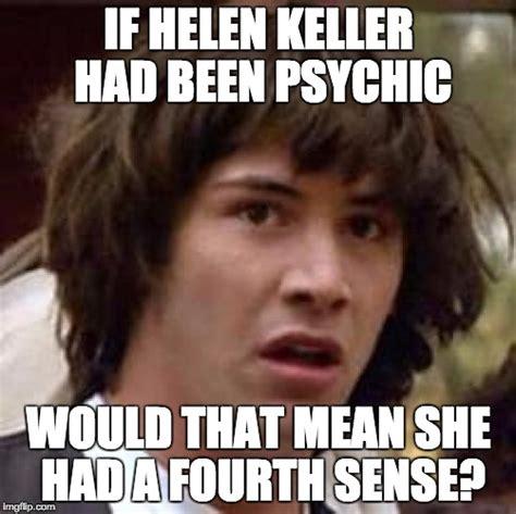 Helen Keller Memes - conspiracy keanu meme imgflip