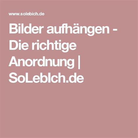 Bilder Richtig Aufhängen Anordnung by Bilder Aufh 228 Ngen Die Richtige Anordnung In 2019 Ideen